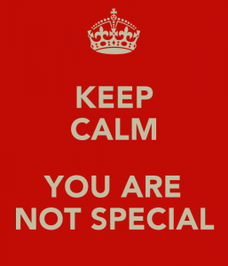 Keep Calm - you are not special